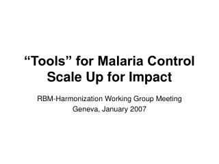 """Tools"" for Malaria Control Scale Up for Impact"