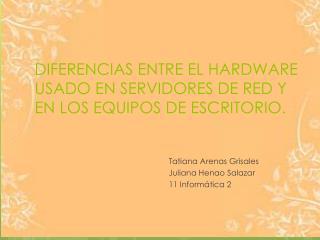 DIFERENCIAS ENTRE EL HARDWARE USADO EN SERVIDORES DE RED Y  EN LOS EQUIPOS DE ESCRITORIO.