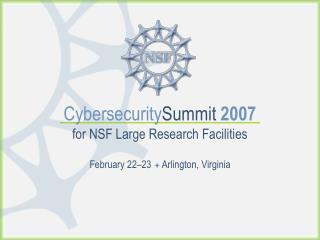 Cybersecurity Summit 2007 for NSF Large Research Facilities