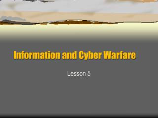 Information and Cyber Warfare
