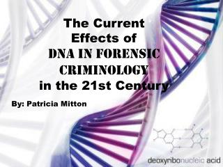 The Current Effects of  DNA in forensic Criminology in the 21st Century