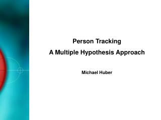 Person Tracking A Multiple Hypothesis Approach Michael Huber