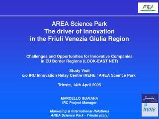 AREA Science Park The driver of innovation  in the Friuli Venezia Giulia Region