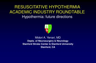 RESUSCITATIVE HYPOTHERMIA ACADEMIC INDUSTRY ROUNDTABLE Hypothermia: future directions