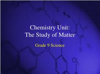 Chemistry Unit: The Study of Matter