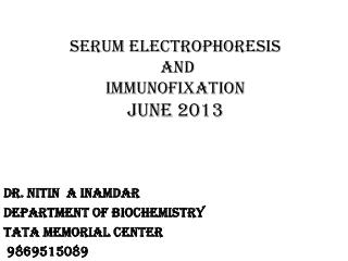 Serum Electrophoresis  AND  IMMUNOFIXATION june 2013