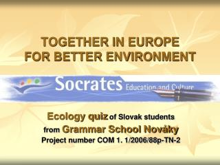 TOGETHER IN EUROPE FOR BETTER ENVIRONMENT
