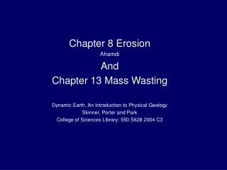 Chapter 8 Erosion Ahamdi And  Chapter 13 Mass Wasting Dynamic Earth, An Introduction to Physical Geology Skinner, Porter