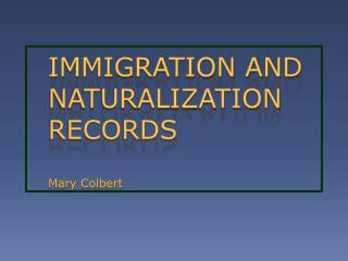 IMMIGRATION AND NATURALIZATION RECORDS Mary Colbert