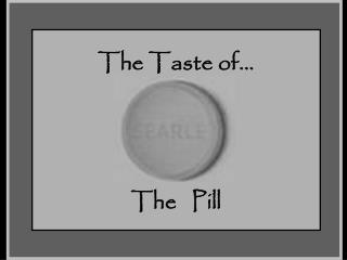 The Taste of... The   Pill