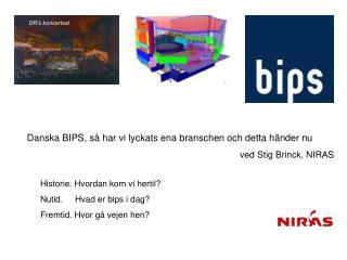 Danska BIPS, så har vi lyckats ena branschen och detta händer nu ved Stig Brinck, NIRAS