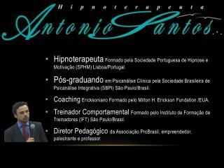 Hipnoterapeuta Formado pela Sociedade Portuguesa de Hipnose e Motivação (SPHM) Lisboa/Portugal.