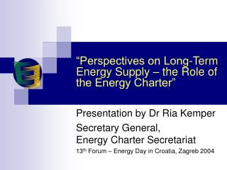 """Perspectives on Long-Term Energy Supply – the Role of the Energy Charter"""