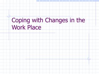 Coping with Changes in the Work Place