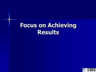 Focus on Achieving Results