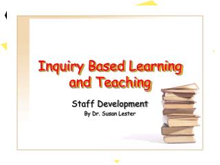 Inquiry Based Learning and Teaching