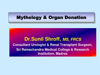 Dr.Sunil Shroff,  MS, FRCS  Consultant Urologist & Renal Transplant Surgeon,