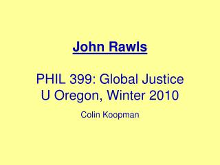 John Rawls PHIL 399: Global Justice U Oregon, Winter 2010