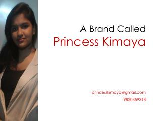 A Brand Called Princess Kimaya princesskimaya@gmail 9820359318