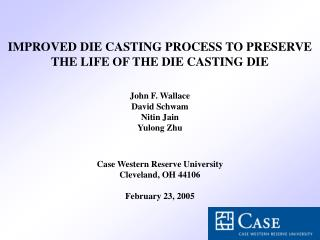 IMPROVED DIE CASTING PROCESS TO PRESERVE THE LIFE OF THE DIE CASTING DIE John F. Wallace