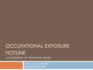 Occupational Exposure Hotline An extension of telephone triage