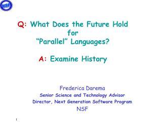 Frederica Darema Senior Science and Technology Advisor Director, Next Generation Software Program