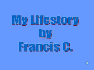 My Lifestory by Francis C.