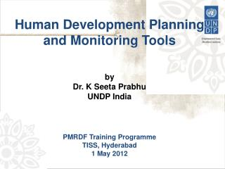 Human Development Planning and Monitoring Tools by Dr. K Seeta Prabhu UNDP India
