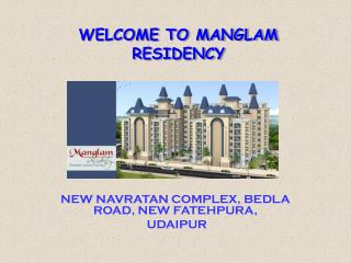 WELCOME TO MANGLAM RESIDENCY
