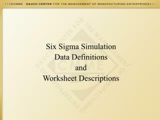 Six Sigma Simulation Data Definitions and Worksheet Descriptions