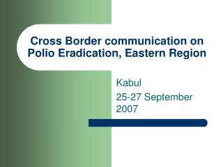 Cross Border communication on Polio Eradication, Eastern Region