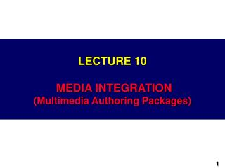 LECTURE 10 MEDIA INTEGRATION (Multimedia Authoring Packages)