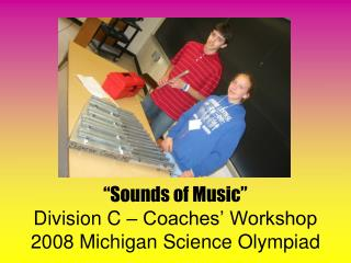 """Sounds of Music"" Division C – Coaches' Workshop 2008 Michigan Science Olympiad"