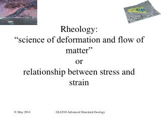 "Rheology:  ""science of deformation and flow of matter"" or relationship between stress and strain"