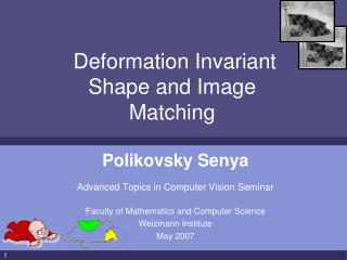 Deformation Invariant  Shape and Image  Matching