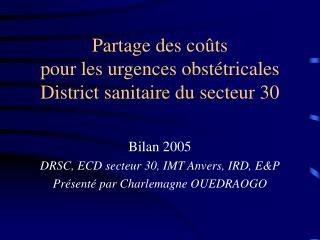 Partage des coûts pour les urgences obstétricales District sanitaire du secteur 30