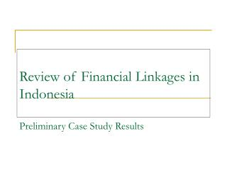 Review of Financial Linkages in Indonesia Preliminary Case Study Results