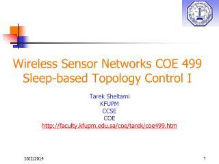 Wireless Sensor Networks COE 499 Sleep-based Topology Control I