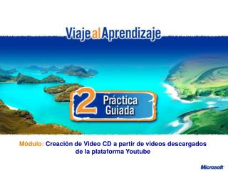 Módulo: Creación de Video CD a partir de videos descargados de la plataforma Youtube
