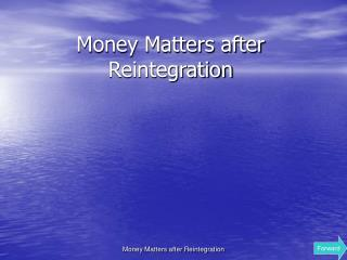 Money Matters after Reintegration