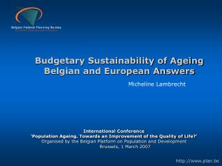 Budgetary Sustainability of Ageing Belgian and European Answers