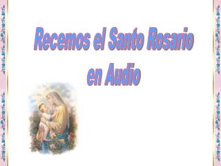 Recemos el Santo Rosario en Audio