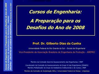 Prof. Dr. Gilberto Dias da Cunha Universidade Federal do Rio Grande do Sul – Escola de Engenharia