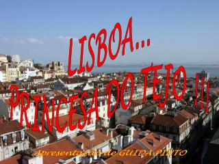 LISBOA... PRINCESA DO TEJO !!!