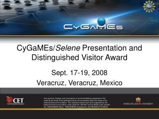 CyGaMEs/ Selene Presentation and Distinguished Visitor Award