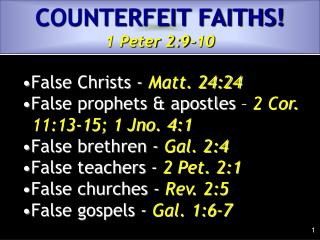False Christs -  Matt. 24:24 False prophets & apostles –  2 Cor. 	11:13-15; 1 Jno. 4:1