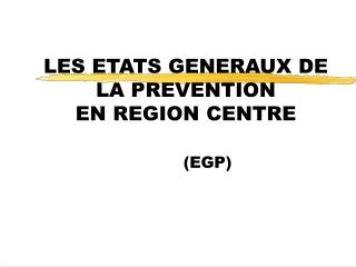 LES ETATS GENERAUX DE LA PREVENTION  EN REGION CENTRE