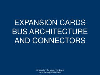EXPANSION CARDS BUS ARCHITECTURE AND CONNECTORS