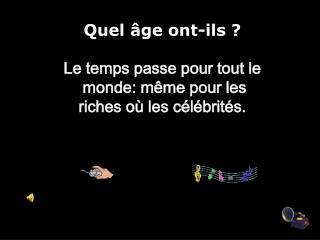 Quel âge ont-ils ? Le temps passe pour tout le  monde: même pour les  riches où les célébrités.