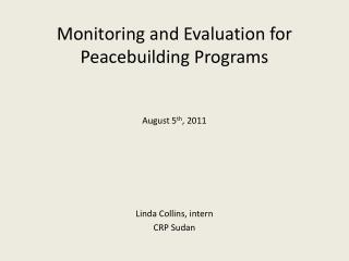 Monitoring and Evaluation for  Peacebuilding  Programs August 5 th , 2011